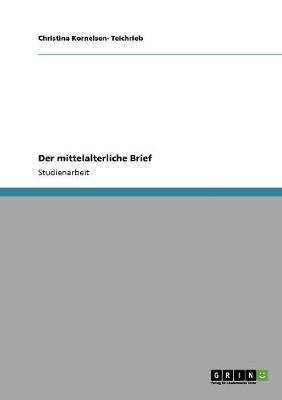 Der Mittelalterliche Brief - Kornelsen- Teichrieb, Christina