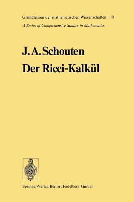 Der Ricci-Kalkul: Eine Einfuhrung in Die Neueren Methoden Und Probleme Der Mehrdimensionalen Differentialgeometrie - Schouten, Jan Arnoldus