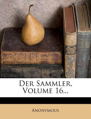 Der Sammler, Volume 16... - Anonymous