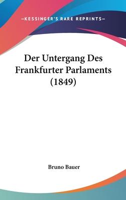 Der Untergang Des Frankfurter Parlaments (1849) - Bauer, Bruno