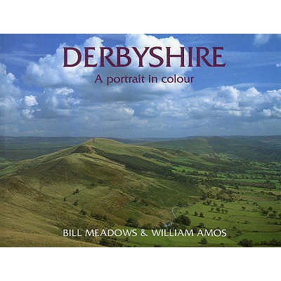 Derbyshire: A Portrait in Colour - Meadows, Bill, and Amos, William