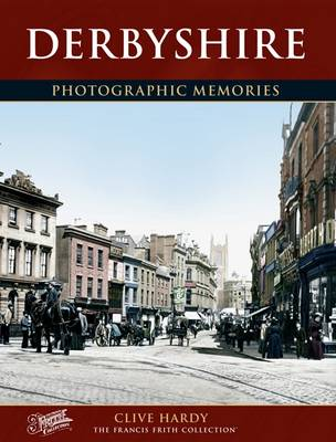Derbyshire: Photographic Memories - Hardy, Clive, and The Francis Frith Collection (Photographer)