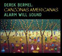 Derek Bermel: Canzonas Americanas - Alarm Will Sound; Kiera Duffy (soprano); Luciana Souza (soprano); Timothy Jones (baritone); Alan Pierson (conductor)