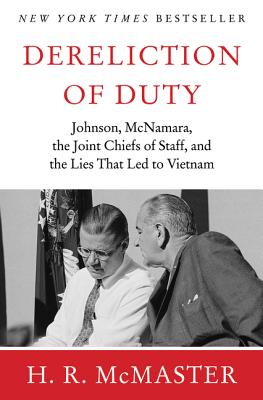 Dereliction of Duty: Johnson, McNamara, the Joint Chiefs of Staff, and the Lies That Led to Vietnam - McMaster, H R, M.A., Ph.D.
