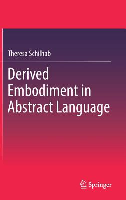 Derived Embodiment in Abstract Language - Schilhab, Theresa