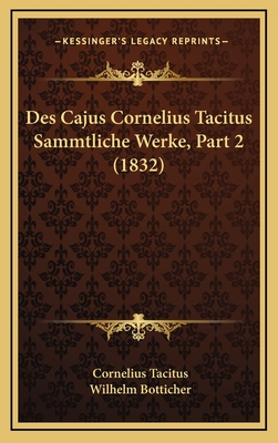 Des Cajus Cornelius Tacitus Sammtliche Werke, Part 2 (1832) - Tacitus, Cornelius Annales B, and Botticher, Wilhelm (Translated by)