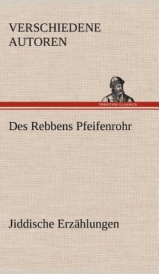 Des Rebbens Pfeifenrohr. Jiddische Erzahlungen - Verschiedene Autoren