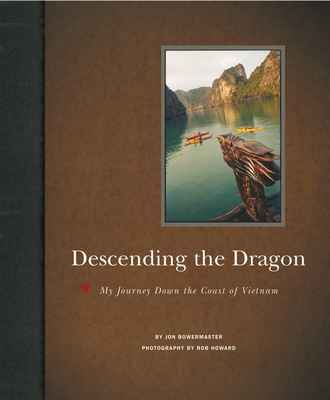 Descending the Dragon: My Journey Down the Coast of Vietnam - Bowermaster, Jon, and Howard, Rob, M.A. (Photographer)