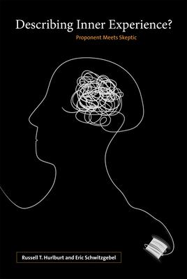 Describing Inner Experience?: Proponent Meets Skeptic - Hurlburt, Russell, and Schwitzgebel, Eric, Professor, and Wilson, Robert A, PhD (Editor)