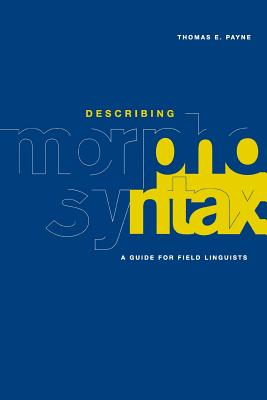 Describing Morphosyntax: A Guide for Field Linguists - Payne, Thomas E