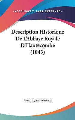 Description Historique de L'Abbaye Royale D'Hautecombe (1843) - Jacquemoud, Joseph