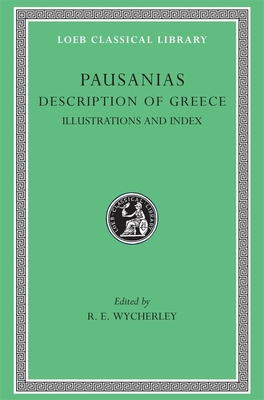 Description of Greece, Volume V: Maps, Plans, Illustrations, and General Index - Pausanias, Thomas, and Wycherley, R E (Editor)