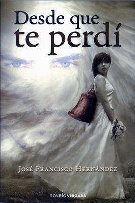 Desde Que Te Perdi - Hernandez, Jose Francisco