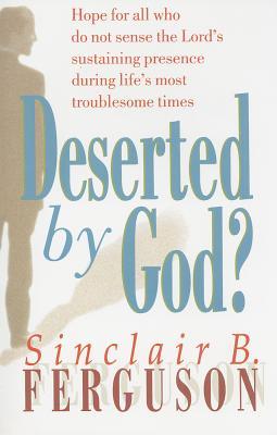 Deserted by God - Ferguson, Sinclair B.