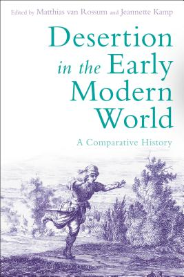 Desertion in the Early Modern World: A Comparative History - Van Rossum, Matthias (Editor), and Kamp, Jeannette (Editor)