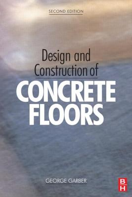 Design and Construction of Concrete Floors - Garber, George