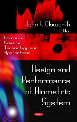 Design and Performance of Biometric System - Elsworth, John T. (Editor)