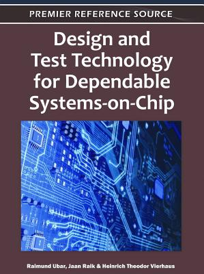 Design and Test Technology for Dependable Systems-On-Chip - Ubar, Raimund (Editor), and Raik, Jaan (Editor), and Vierhaus, Heinrich Theodor (Editor)