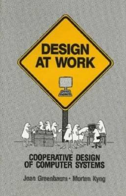 Design at Work: Cooperative Design of Computer Systems - Greenbaum, Joan (Editor), and Kyng, Morten (Editor), and Greenbaum, Joan M