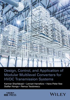 Design, Control, and Application of Modular Multilevel Converters for HVDC Transmission Systems - Sharifabadi, Kamran, and Harnefors, Lennart, and Nee, Hans-Peter