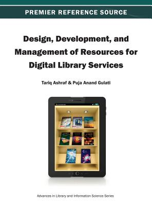 Design, Development, and Management of Resources for Digital Library Services - Ashraf, Tariq (Editor), and Gulati, Puja Anand (Editor)