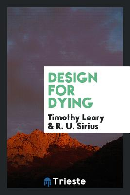Design for Dying - Leary, Timothy, and Sirius, R U