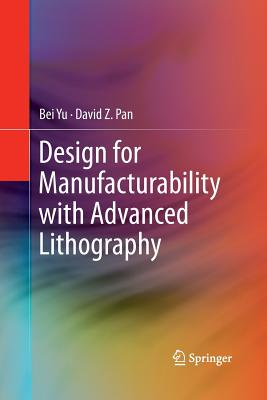 Design for Manufacturability with Advanced Lithography - Yu, Bei