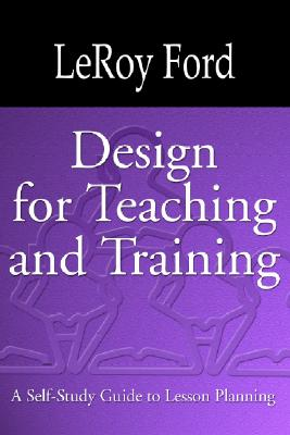 Design for Teaching and Training - Ford, LeRoy