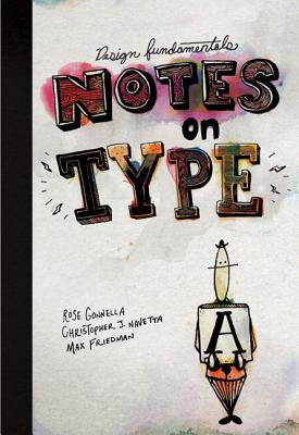 Design Fundamentals: Notes on Type - Gonnella, Rose, and Navetta, Christopher, and Friedman, Max