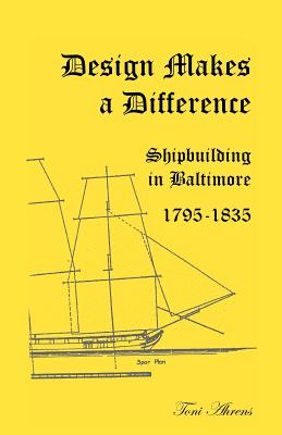 Design Makes a Difference: Shipbuilding in Baltimore, 1795-1835 - Ahrens, Toni