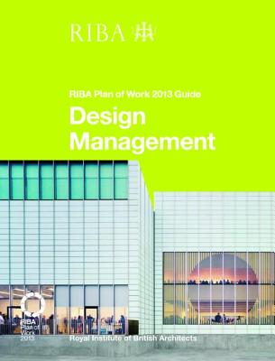 Design Management: Riba Plan of Work 2013 Guide - Sinclair, Dale