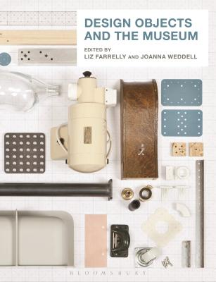 Design Objects and the Museum - Farrelly, Liz (Editor), and Weddell, Joanna (Editor)