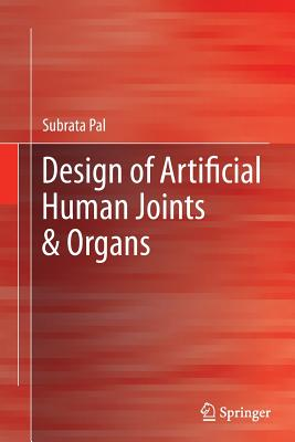 Design of Artificial Human Joints & Organs - Pal, Subrata