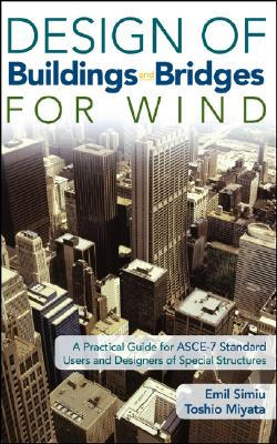 Design of Buildings and Bridges for Wind: A Practical Guide for ASCE-7 Standard Users and Designers of Special Structures - Simiu, Emil, and Miyata, Toshio