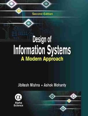 Design of Information Systems: A Modern Approach. Jibitesh Mishra, Ashok Mohanty - Mishra, Jibitesh