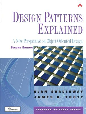 Design Patterns Explained: A New Perspective on Object-Oriented Design - Shalloway, Alan, and Trott, James R