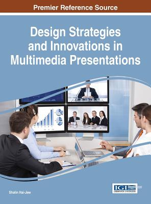 Design Strategies and Innovations in Multimedia Presentations - Hai-Jew, Shalin (Editor)