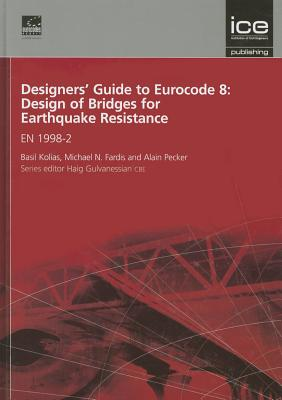 Designers' Guide to Eurocode 8: Design of Bridges for Earthquake Resistance: EN 1998-2 - Fardis, Michael N., and Kolias, Basil, and Pecker, Alain