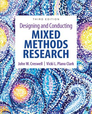 Designing and Conducting Mixed Methods Research - Creswell, John W, Dr., and Plano Clark, Vicki L, Dr.