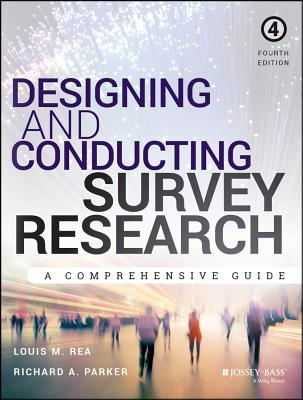 Designing and Conducting Survey Research: A Comprehensive Guide - Rea, Louis M, and Parker, Richard A