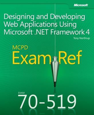 Designing and Developing Web Applications Using Microsoft (R) .NET Framework 4: MCPD 70-519 Exam Ref - Northrup, Tony
