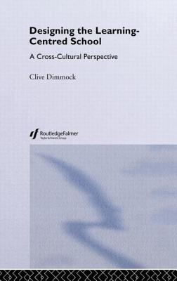 Designing and Learning-Centered School: A Cross-Cultural Perspective - Dimmock