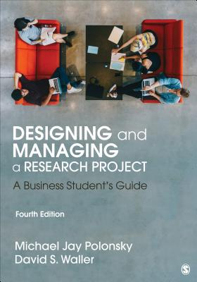 Designing and Managing a Research Project: A Business Student's Guide - Polonsky, Michael J, and Waller, David S