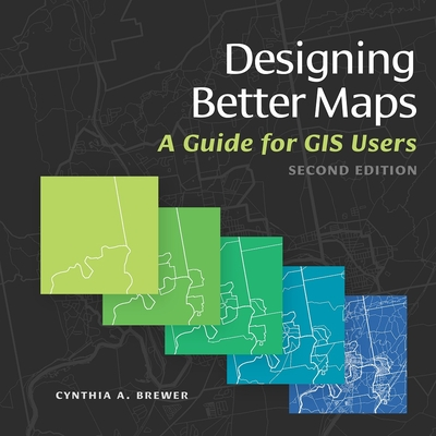 Designing Better Maps: A Guide for GIS Users - Brewer, Cynthia A