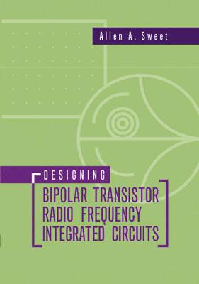 Designing Bipolar Transistor Radio Frequency Integrated Circuits - Sweet, Allen A, B.S., M.S., Ph.D.