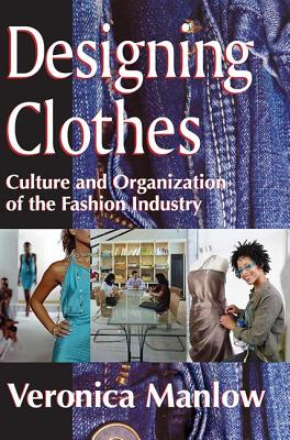 Designing Clothes: Culture and Organization of the Fashion Industry - Manlow, Veronica