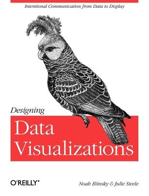 Designing Data Visualizations: Representing Informational Relationships - Iliinsky, Noah, and Steele, Julie
