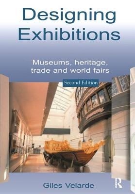 Designing Exhibitions: Museums, Heritage, Trade and World Fairs - Velarde, Giles