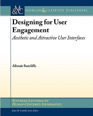 Designing for User Engagment: Aesthetic and Attractive User Interfaces - Sutcliffe, Alistair