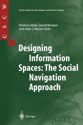 Designing Information Spaces: The Social Navigation Approach - Hook, Kristina (Editor), and Benyon, David (Editor), and Munro, Alan J (Editor)